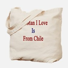 The Man I Love Is From Chile  Tote Bag