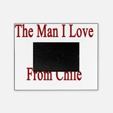 The Man I Love Is From Chile  Picture Frame