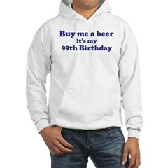 Buy me a beer: My 99th Birthd Hoodie