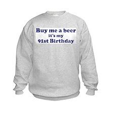 Buy me a beer: My 91st Birthd Sweatshirt