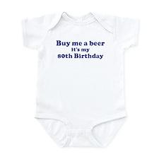 Buy me a beer: My 80th Birthd Infant Bodysuit