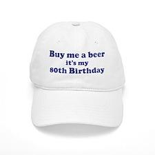 Buy me a beer: My 80th Birthd Baseball Cap