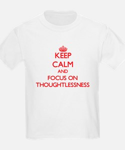 Keep Calm and focus on Thoughtlessness T-Shirt