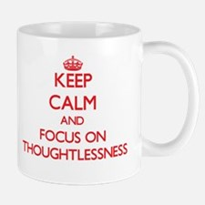 Keep Calm and focus on Thoughtlessness Mugs