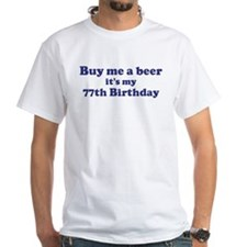 Buy me a beer: My 77th Birthd Shirt