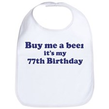 Buy me a beer: My 77th Birthd Bib