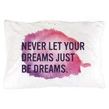 Never Let Your Dreams Just Be Dreams Pillow Case