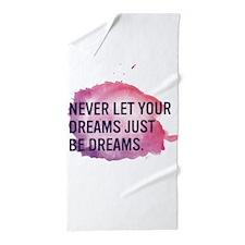 Never Let Your Dreams Just Be Dreams Beach Towel
