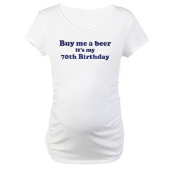 Buy me a beer: My 70th Birthd Shirt