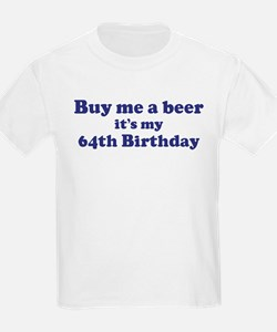 Buy me a beer: My 64th Birthd T-Shirt