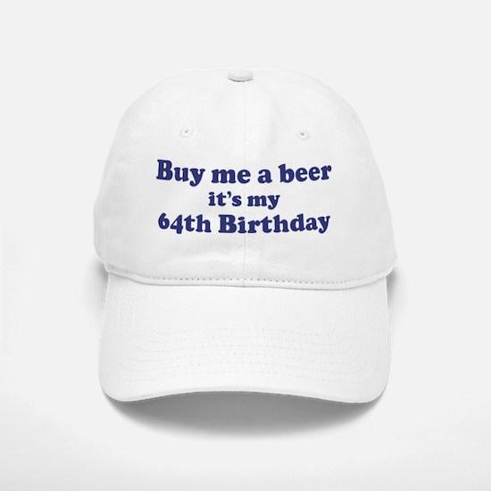 Buy me a beer: My 64th Birthd Baseball Baseball Cap