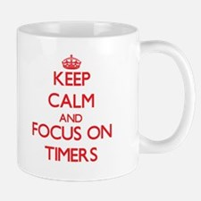 Keep Calm and focus on Timers Mugs