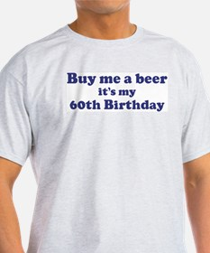 Buy me a beer: My 60th Birthd T-Shirt