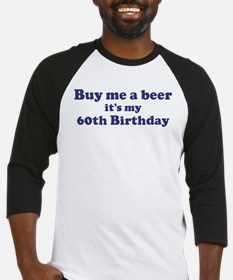 Buy me a beer: My 60th Birthd Baseball Jersey