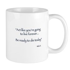 Act like you're going to live forever Mugs