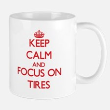 Keep Calm and focus on Tires Mugs