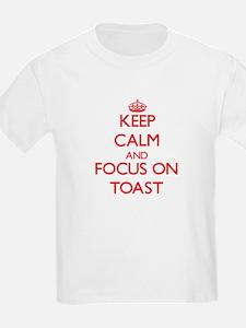 Keep Calm and focus on Toast T-Shirt
