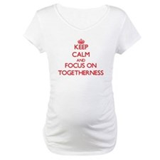 Keep Calm and focus on Togetherness Shirt
