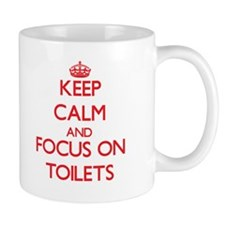 Keep Calm and focus on Toilets Mugs