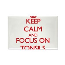 Keep Calm and focus on Tonsils Magnets
