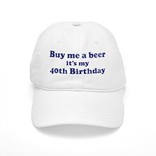 Buy me a beer: My 40th Birthd Baseball Cap