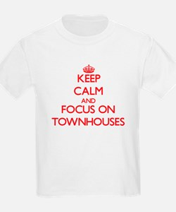 Keep Calm and focus on Townhouses T-Shirt