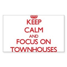 Keep Calm and focus on Townhouses Decal