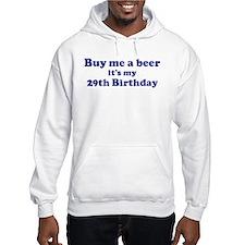 Buy me a beer: My 29th Birthd Hoodie