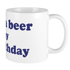 Buy me a beer: My 18th Birthd Coffee Mug