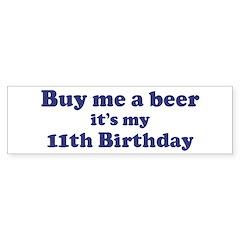 Buy me a beer: My 11th Birthd Bumper Bumper Sticker