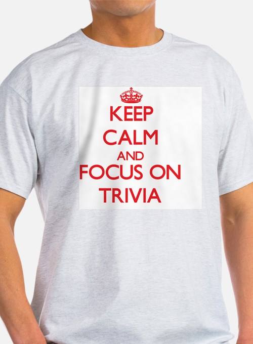 Keep Calm and focus on Trivia T-Shirt