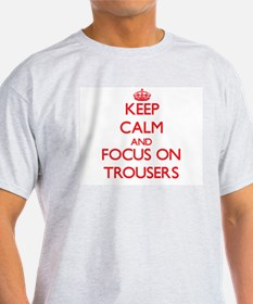 Keep Calm and focus on Trousers T-Shirt