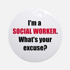 Social Work Excuse Ornament (Round)