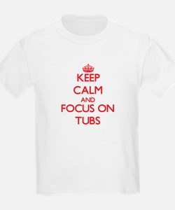 Keep Calm and focus on Tubs T-Shirt