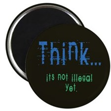 Think! It's not Illegal Yet! Magnet
