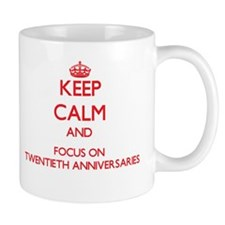 Keep Calm and focus on Twentieth Anniversaries Mug
