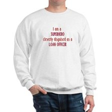 Superhero Loan Officer Sweatshirt