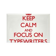Keep Calm and focus on Typewriters Magnets