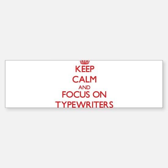 Keep Calm and focus on Typewriters Bumper Bumper Bumper Sticker