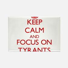 Keep Calm and focus on Tyrants Magnets