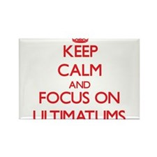 Keep Calm and focus on Ultimatums Magnets
