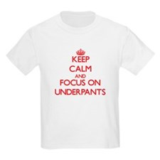 Keep Calm and focus on Underpants T-Shirt