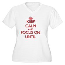 Keep Calm and focus on Until Plus Size T-Shirt