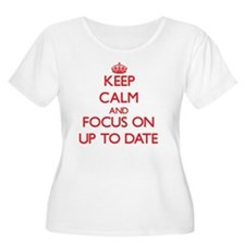 Keep Calm and focus on Up-To-Date Plus Size T-Shir