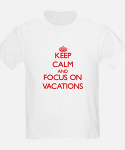 Keep Calm and focus on Vacations T-Shirt