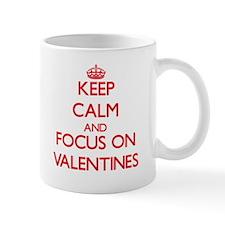 Keep Calm and focus on Valentines Mugs
