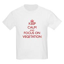 Keep Calm and focus on Vegetation T-Shirt