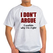 I don't argue T-Shirt