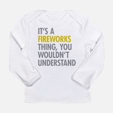 Its A Fireworks Thing Long Sleeve Infant T-Shirt