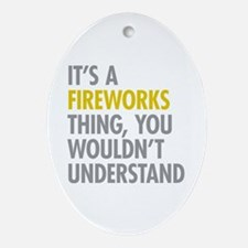 Its A Fireworks Thing Ornament (Oval)